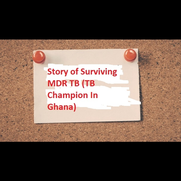 Story of Surviving MDR TB (TB Champion In Ghana)